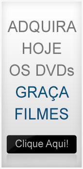Adquira hoje os dvds Graça Filmes